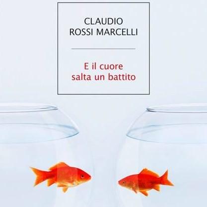 Claudio Rossi Marcelli – E il cuore salta un battito